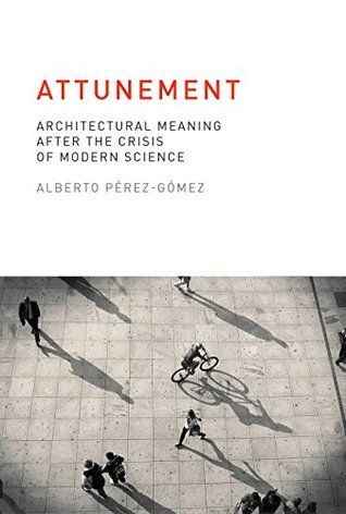 Attunement: Architectural Meaning after the Crisis of Modern Science (MIT Press)