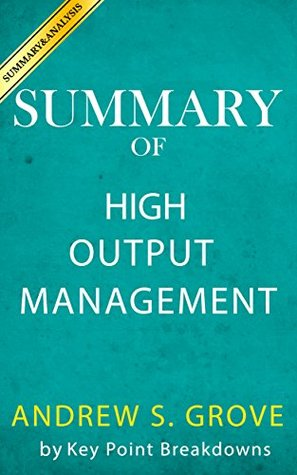 Summary High Output Management by Andrew S. Grove | Breakdown & Key Point Analysis
