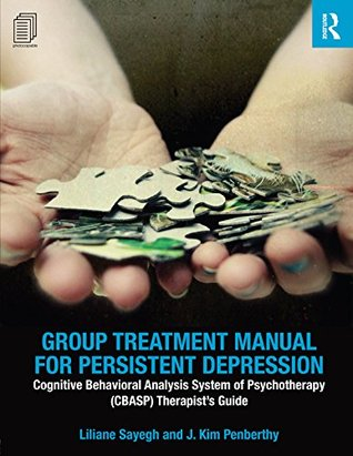 Group Treatment Manual for Persistent Depression: Cognitive Behavioral Analysis System of Psychotherapy (CBASP) Therapist's Guide (100 Cases)