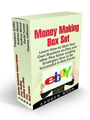 Money Making Box Set: Learn How to Start Your Own Business on Etsy and eBay Plus Some Leading Strategies How to Be Successful in Real Estate