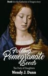Falling Pomegranate Seeds: The Duty of Daughters (Katherine of Aragon #1)