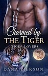 Charmed by the Tiger by Dana Pierson
