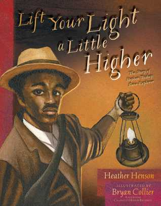 Lift Your Light a Little Higher: The Story of Stephen Bishop: Slave-Explorer