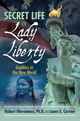 Ebook The Secret Life of Lady Liberty: Goddess in the New World by Robert Hieronimus TXT!