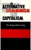 Alternative to Communism and Capitalism: The Responsible Society Stephen