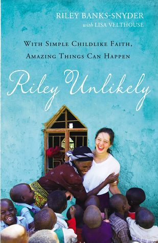 Riley Unlikely: How One Young Woman's Heart for Africa Is Changing the World