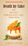 Death by Cake: The Orange Marmalade Cake Murders (Murder and Cake #2)