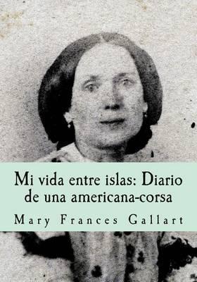Mi vida entre islas by Mary Frances Gallart