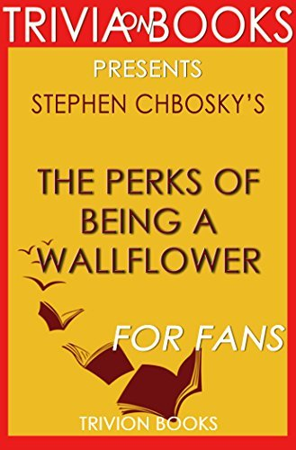Trivia: The Perks of Being a Wallflower: A Novel By Stephen Chbosky (Trivia-On-Books)
