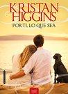 Por ti, lo que sea by Kristan Higgins