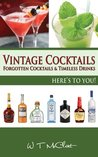 Vintage Cocktails: Forgotten Cocktails & Timeless Drinks