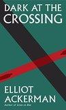 Dark at the Crossing by Elliot Ackerman