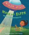 Mama The Alien/Mama la Extraterrestre by Rene Colato Lainez