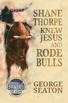 Shane Thorpe Knew Jesus and Rode Bulls by George Seaton