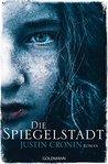Die Spiegelstadt by Justin Cronin