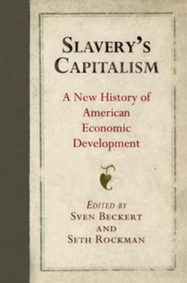 Slavery's Capitalism: A New History of American Economic Development