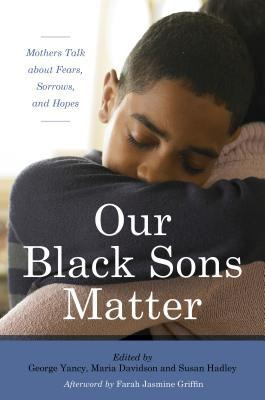 our-black-sons-matter-mothers-talk-about-fears-sorrows-and-hopes