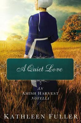 Ebook A Quiet Love (Amish Harvest) by Kathleen Fuller PDF!