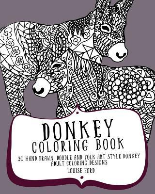Donkey Coloring Book: 30 Hand Drawn, Doodle and Folk Art Style Donkey Adult Coloring Designs