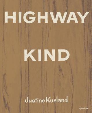 Highway Kind: Photographs by Justine Kurland