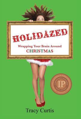 Holidazed: Wrapping Your Brain Around Christmas