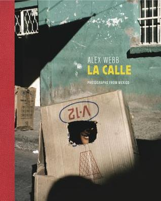 La Calle: Photographs from Mexico by Alex Webb