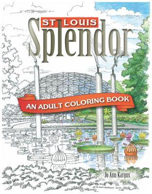 St. Louis Splendor: An Adult Coloring Book by Jo Ann Kargus