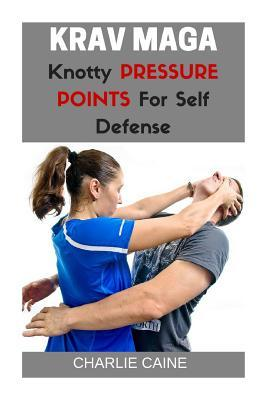 Krav Maga: Knotty Pressure Points for Self Defence
