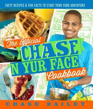 The Official Chase 'N Yur Face Cookbook: Tasty Recipes Fun Facts To Start Your Food Adventure