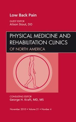 Low Back Pain, an Issue of Physical Medicine and Rehabilitation Clinics - E-Book