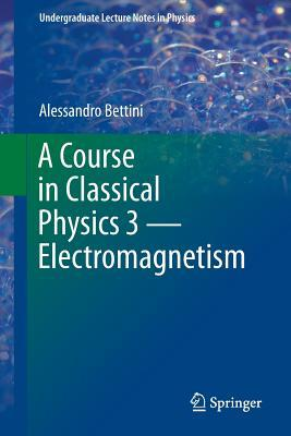 A Course in Classical Physics 3 Electromagnetism