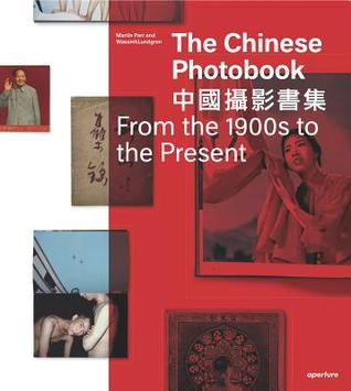 The Chinese Photobook, from the 1900s to the Present: Mid-Sized Edition por Martin Parr, Gerry Badger, Gu Zheng, Stephanie H Tung, Raymond Lum