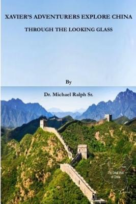 Xavier's Adventurers Explore China: Through the Looking Glass