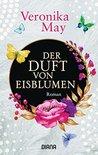 Der Duft von Eisblumen: Roman