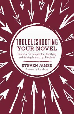 Troubleshooting Your Novel: 100 Incredibly Practical Ways to Fix Your Fiction