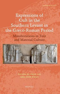 Expressions of Cult in the Southern Levant in the Greco-Roman Period: Manifestations in Text and Material Culture