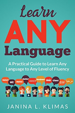 Learn ANY Language: A Practical Guide to Learn Any Language to Any Level of Fluency