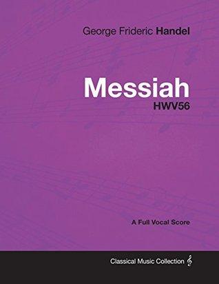 George Frideric Handel - Messiah - HWV56 - A Full Vocal Score