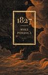1827 by Mike Pohjola