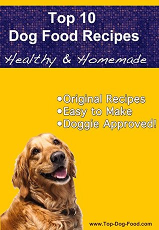 Top 10 Healthy Homemade Dog Food Recipes By Betty Ziegler