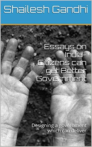 Essays on India- Citizens can get Better Government: Designing a government which can deliver