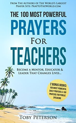 Prayer | The 100 Most Powerful Prayers for Teachers | 2 Amazing Books Included to Pray for Public Speaking & Daily Prayers: Become a Mentor, Educator & Leader That Changes Lives...