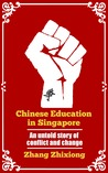 Chinese Education in Singapore by Zhixiong Zhang