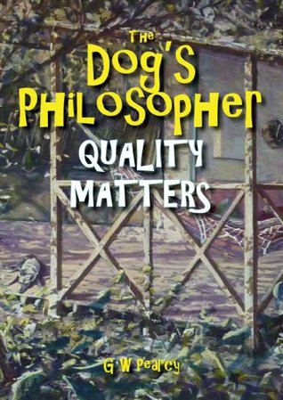 The Dog's Philosopher - Quality Matters