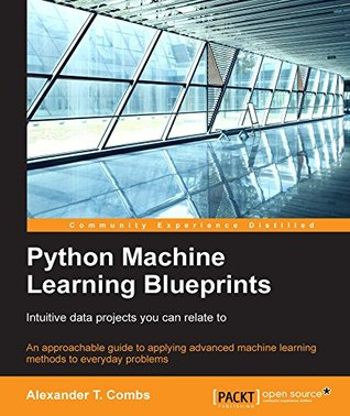 Python Machine Learning Blueprints: Intuitive data projects you can relate to