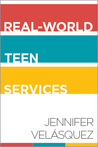 Real-World Teen Services by Jennifer Velásquez