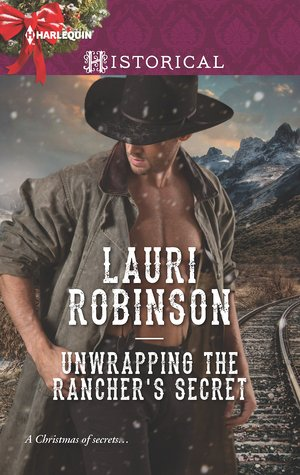 Unwrapping the Rancher's Secret by Lauri Robinson