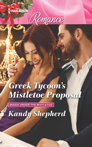 Greek Tycoon's Mistletoe Proposal (Maids Under the Mistletoe #2)