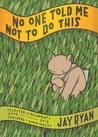 No One Told Me Not to Do This by Jay Ryan
