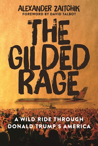 The Gilded Rage: A Wild Ride Through Donald Trumps America